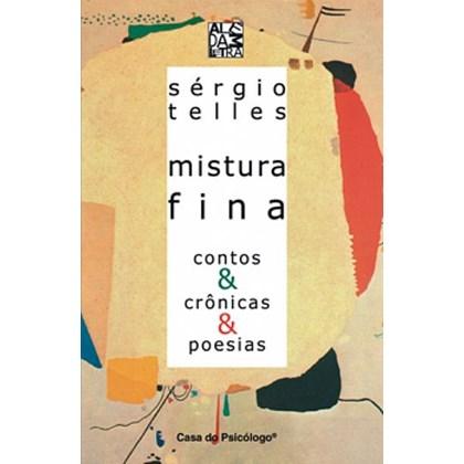 Mistura fina: contos & crônicas & poesias