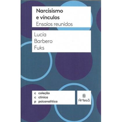 Narcisismo e vínculos: ensaios reunidos (Coleção Clínica Psicanalítica)