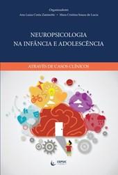 Neuropsicologia Na Infância e Adolescência Através de Casos Clínicos