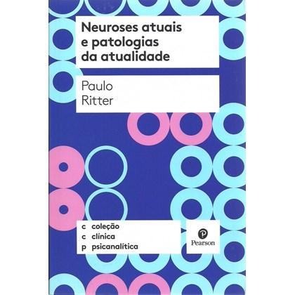 Neuroses Atuais e Patologias da Atualidade - Coleção Clínica Psicanalítica