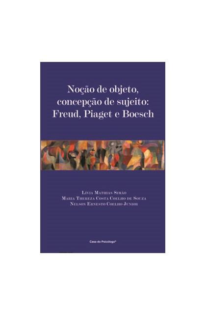 Noção de objeto, concepção de sujeito: Freud, Piaget e Boesch