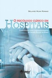 O Psicólogo Clínico em Hospitais - Contribuições Para o Aperfeiçoamento do Estado da Arte no Brasil.