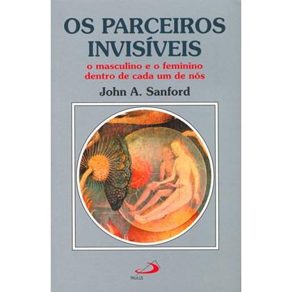 PARCEIROS INVISIVEIS, OS O MASCULINO E O FEMININO DENTRO DE CADA UM DE NOS