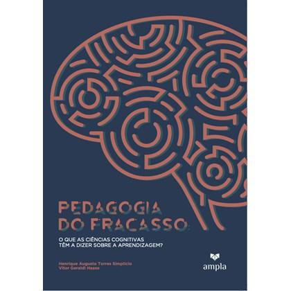 Pedagogia Do Fracasso: O Que As Ciências Cognitivas Têm A Dizer Sobre A Aprendizagem?