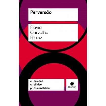 Perversão (Coleção Clínica Psicanalítica)