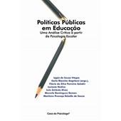 Políticas públicas em educação: uma análise crítica a partir da psicologia escolar