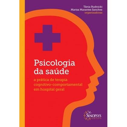 PSICOLOGIA DA SAUDE: a prática de terapia cognitivo comportamental em hospital geral
