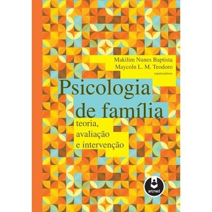Psicologia de Família - Teoria, Avaliação e Intervenção