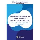 Psicologia hospitalar e psicanálise: escuta e cuidado ao idoso