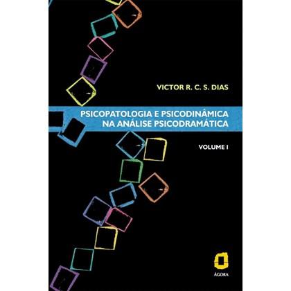 Psicopatologia e psicodinâmica na análise psicodramática - Volume I