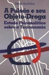 PULSAO E SEU OBJETO-DROGA ESTUDO PSICANALITICO SOBRE A TOXICOMANIA
