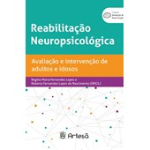 reabilitação neuropsicológica - avaliação e intervenção de adultos e idosos