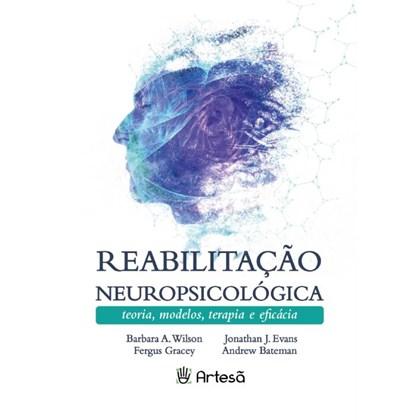 Reabilitação Neuropsicológica - Teoria, Modelos, Terapia e Eficácia
