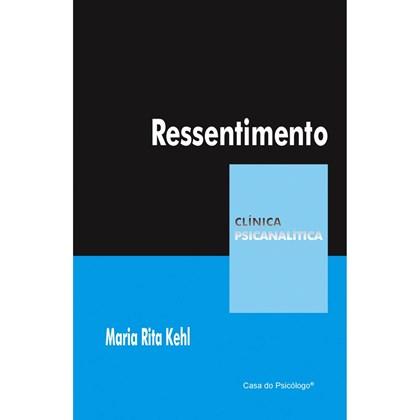Ressentimento (Coleção Clínica Psicanalítica)