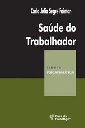 Saúde do trabalhador (Coleção Clínica Psicanalítica)