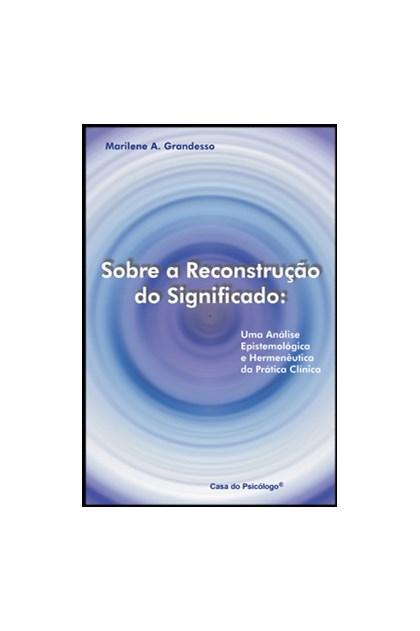 Sobre a reconstrução do significado: uma análise epistemológica e hermenêutica da prática clínica