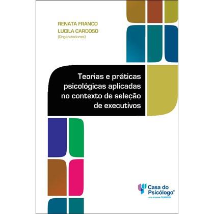Teorias e práticas psicológicas aplicadas no contexto de seleção de executivos
