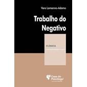 Trabalho do negativo (Coleção Clínica Psicanalítica)