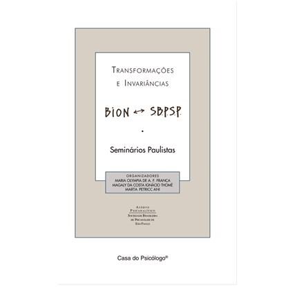 Transformações e invariâncias: Bion S. B. P. S. P.: seminários paulistas