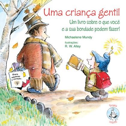 Uma criança gentil Um livro sobre o que você e sua bondade podem fazer!