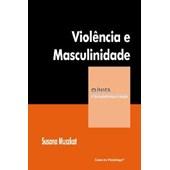 violência e masculinidade - coleção clínica psicanalítica